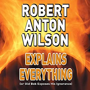 Robert Anton Wilson Explains Everything (or Old Bob Exposes His Ignorance) Speech