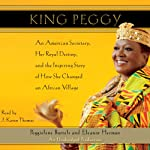King Peggy: An American Secretary, Her Royal Destiny, and the Inspiring Story of How She Changed an African Village | Eleanor Herman,Peggielene Bartels