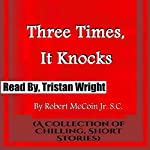 Three Times, It Knocks: A Collection of Chilling Short Stories | Robert McCoin Jr.