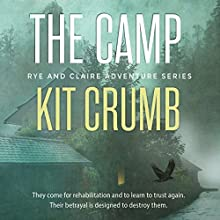 The Camp: Rye & Claire Adventures (       UNABRIDGED) by Kit Crumb Narrated by Josh Brogadir