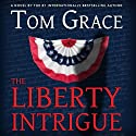 The Liberty Intrigue (       UNABRIDGED) by Tom Grace Narrated by Bud Hedinger