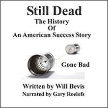 Still Dead: History of American Success Story Gone Bad (       UNABRIDGED) by Will Bevis Narrated by Gary Roelofs