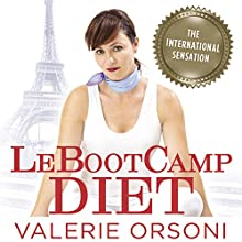 LeBootcamp Diet: The Scientifically-Proven French Method to Eat Well, Lose Weight, and Keep It Off for Good (       UNABRIDGED) by Valerie Orsoni Narrated by Elea Oberon