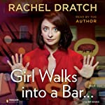 Girl Walks into a Bar...: Comedy Calamities, Dating Disasters, and a Midlife Miracle | Rachel Dratch