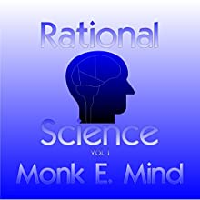 Rational Science, Vol. I (       UNABRIDGED) by Monk E. Mind Narrated by Ross Merrick