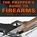 The Prepper's Guide to Firearms Audiobook by Robert Paine Narrated by Don Baarns