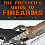 The Prepper's Guide to Firearms | Robert Paine