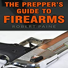 The Prepper's Guide to Firearms (       UNABRIDGED) by Robert Paine Narrated by Don Baarns