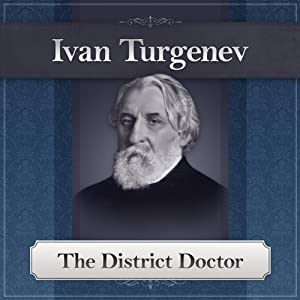 The District Doctor: A Turgenev Short Story | [Ivan Turgenev]
