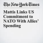 Mattis Links US Commitment to NATO With Allies' Spending | Helene Cooper