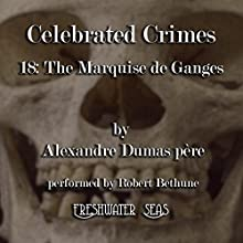 The Marquise de Ganges: Celebrated Crimes, Book 18 (       UNABRIDGED) by Alexandre Dumas Narrated by Robert Bethune
