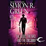 The Good, the Bad, and the Uncanny: Nightside, Book 10 (       UNABRIDGED) by Simon R. Green Narrated by Marc Vietor