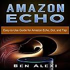 Amazon Echo: Easy-to-Use Guide for Amazon Echo, Dot, and Tap Hörbuch von Ben Alexi Gesprochen von: Glynn Amburgey