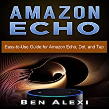 Amazon Echo: Easy-to-Use Guide for Amazon Echo, Dot, and Tap Audiobook by Ben Alexi Narrated by Glynn Amburgey