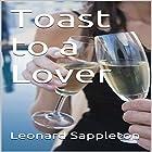 Toast to a Lover Hörbuch von Leonard Sappleton Gesprochen von: Alan Weyman