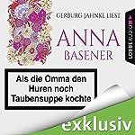Als die Omma den Huren noch Taubensuppe kochte | Anna Basener