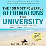 The 100 Most Powerful Affirmations for University: Condition Your Mind to Focus Only on Success | Jason Thomas