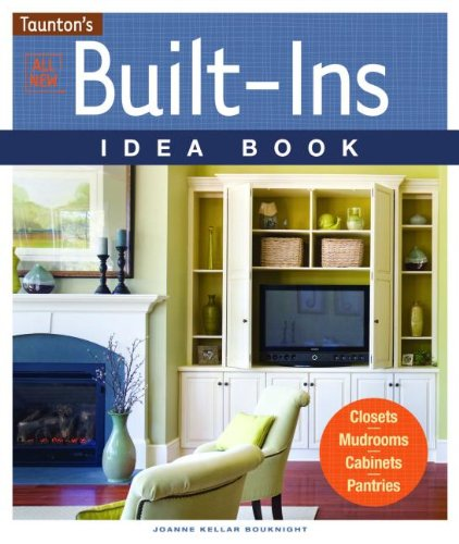 All New Built-Ins Idea Book: Closets*Mudrooms*Cabinets*Pantries (Taunton Home Idea Books)