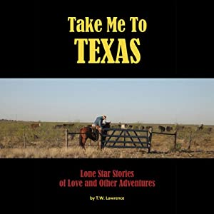Take Me to Texas: Lone Star Stories of Love and Other Adventures | [T.W. Lawrence]
