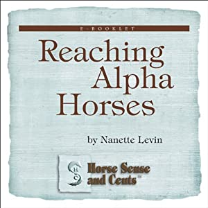 Reaching Alpha Horses: Convincing Alpha Horses to Cooperate Through Trust to Create Amazing Partnerships: Horse Sense and Cents | [Nanette Levin]