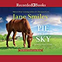 Pie in the Sky: Horses of Oak Valley Ranch, Book 4 (       UNABRIDGED) by Jane Smiley Narrated by Angela Goethals