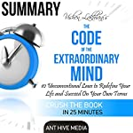 Summary of Vishen Lakhiani's The Code of the Extraordinary Mind: 10 Unconventional Laws to Redfine Your Life and Succeed on Your Own Terms |  Ant Hive Media