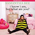 I Know I Am, But What Are You? (       UNABRIDGED) by Samantha Bee Narrated by Samantha Bee