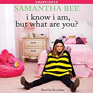 I Know I Am, But What Are You? | [Samantha Bee]