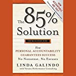 The 85% Solution: How Personal Accountability Guarantees Success - No Nonsense, No Excuses | Linda Galindo