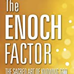 The Enoch Factor: The Sacred Art of Knowing God | Steve McSwain