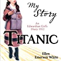 My Story: Titanic Audiobook by Ellen Emerson White Narrated by Carol Drinkwater