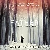 The Father: Made in Sweden, Part I | [Anton Svensson, Elizabeth Clark Wessel - translator]