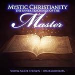 Mystic Christianity: The Inner Teachings of the Master |  Yogi Ramacharaka,William Walker Atkinson