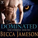 Dominated: Wolf Gatherings, Book 2 Audiobook by Becca Jameson Narrated by Meghan Kelly