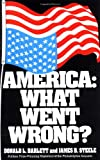 America: What Went Wrong? by Donald L. Barlett