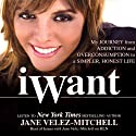 iWant: My Journey from Addiction and Overconsumption to a Simpler, Honest Life Audiobook by Jane Velez-Mitchell Narrated by Jane Velez-Mitchell