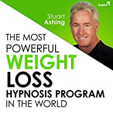 The Most Powerful Weight Loss Hypnosis Program in the World Speech by Stuart Ashing Narrated by Stuart Ashing