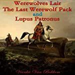 Werewolves Lair, The Last Werewolf Pack and Lupus Patronus | Vianka Van Bokkem