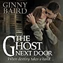 The Ghost Next Door: A Love Story (       UNABRIDGED) by Ginny Baird Narrated by Izolda Trakhtenberg