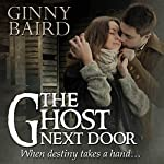 The Ghost Next Door: A Love Story | Ginny Baird