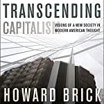 Transcending Capitalism: Visions of a New Society in Modern American Thought | Howard Brick