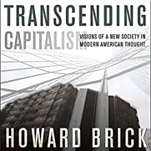 Transcending Capitalism: Visions of a New Society in Modern American Thought | Livre audio Auteur(s) : Howard Brick Narrateur(s) : Randal Schaffer