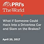 What If Someone Could Hack Into a Driverless Car and Slam on the Brakes? | David Leveille