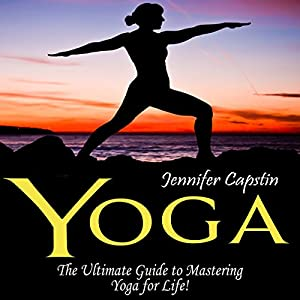 Yoga: The Ultimate Guide to Mastering Yoga for Beginners in 24 Hours or Less! Audiobook
