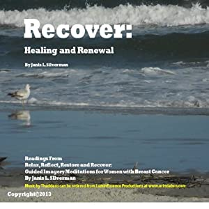 Recover: Healing and Renewal: Selections from Relax, Reflect, Restore, and Recover: Guided Imagery Meditations for Women with Breast Cancer | [Janis L. Silverman]