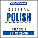 Polish Phase 1, Unit 26-30: Learn to Speak and Understand Polish with Pimsleur Language Programs  by  Pimsleur
