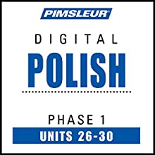 Polish Phase 1, Unit 26-30: Learn to Speak and Understand Polish with Pimsleur Language Programs Audiobook by  Pimsleur Narrated by  Pimsleur