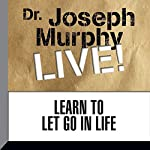 Learn to Let Go in Life: Dr. Joseph Murphy LIVE! | Joseph Murphy