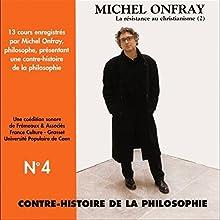 Contre-histoire de la philosophie 4.1: La résistance au christianisme - D'Erasme à Montaigne Discours Auteur(s) : Michel Onfray Narrateur(s) : Michel Onfray