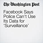 Facebook Says Police Can't Use Its Data for 'Surveillance' | Elizabeth Dwoskin